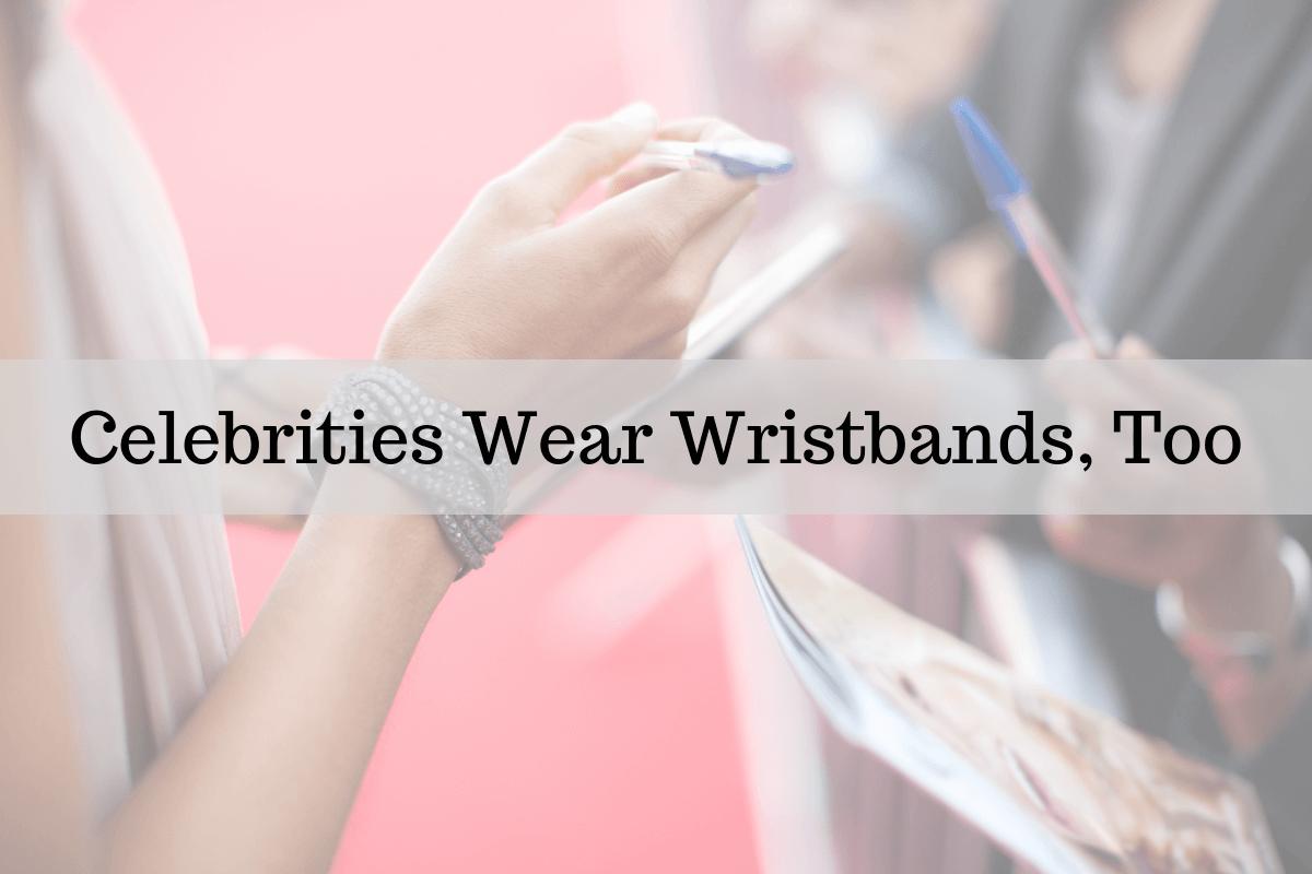 Celebrities Wear Wristbands, Too