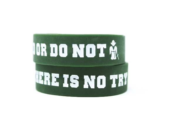 Do or do not. There is no try wristbands.