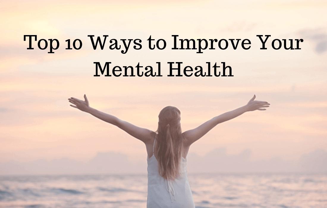 Top 10 Ways to Improve Your Mental Health.
