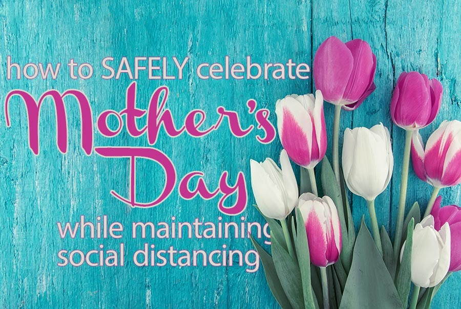 "Blue wooden background featuring tulips and the words ""HOW TO SAFELY CELEBRATE MOTHER'S DAY WHILE MAINTAINING SOCIAL DISTANCING"""